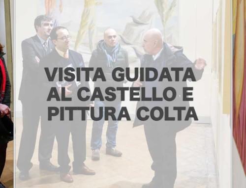Visita guidata al Castello e mostra della Pittura Colta